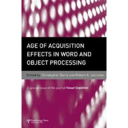 Age of Acquisition Effects in Word and Object Processing, A Special Issue of Visual Cognition by Chris Barry, 9781841698045.