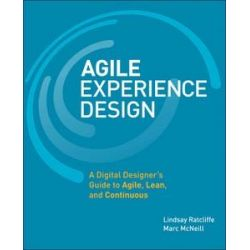 Agile Experience Design, A Digital Designer's Guide to Agile, Lean, and Continuous by Lindsay Ratcliffe, 9780321804815.