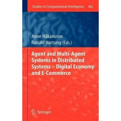 Agent and Multi-Agent Systems in Distributed Systems - Digital Economy and E-Commerce, Digital Economy and e-Commerce by Anne Hakansson, 9783642352072.