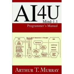 Ai4u, Mind-1.1 Programmer's Manual by Arthur T Murray, 9780595654376.