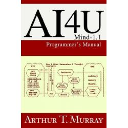 Ai4u, Mind-1.1 Programmer's Manual by Arthur T Murray, 9780595259229.