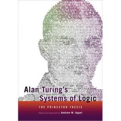 Alan Turing's Systems of Logic, The Princeton Thesis by Andrew W. Appel, 9780691164731.