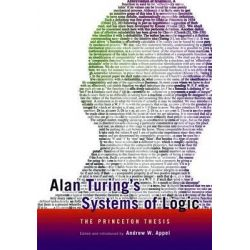 Alan Turing's Systems of Logic, The Princeton Thesis by Andrew W. Appel, 9780691155746.