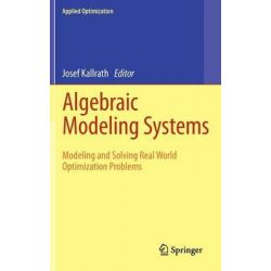 Algebraic Modeling Systems, Modeling and Solving Real World Optimization Problems by Josef Kallrath, 9783642235917.