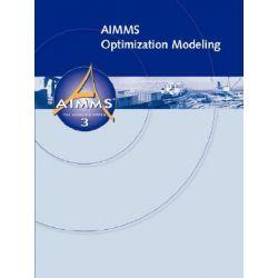 AIMMS - Optimization Modeling by Johannes Bisschop, 9781847539120.
