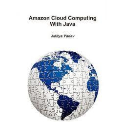 Amazon Cloud Computing with Java by Aditya Yadav, 9780557255276.