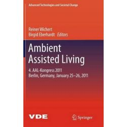 Ambient Assisted Living, 4. Aal-kongress 2011 Berlin, Germany, January 25-26, 2011 by Reiner Wichert, 9783642181665.