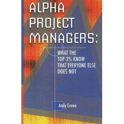 Alpha Project Managers, What the Top 2% Know That Everyone Else Does Not by Andy Crowe, 9780972967334.