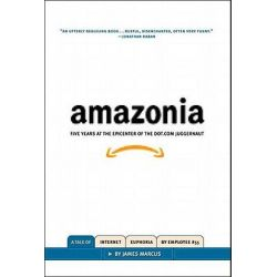 Amazonia, Five Years at the Epicenter of the Dot.Com Juggernaut by James Marcus, 9781565848702.