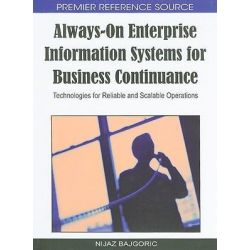 Always-on Enterprise Information Systems for Business Continuance, Technologies for Reliable and Scalable Operations by Nijaz Bajgoric, 9781605667232.