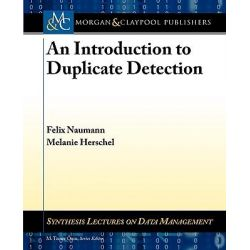 An Introduction to Duplicate Detection by Felix Naumann, 9781608452200.