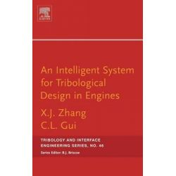An Intelligent System for Engine Tribological Design, Tribology and Interface Engineering by Xiangju Zhang, 9780444517562.