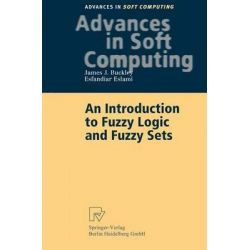 An Introduction to Fuzzy Logic and Fuzzy Sets, Advances in Soft Computing by James J. Buckley, 9783790814477.