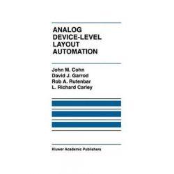 Analog Device-Level Layout Automation by John M. Cohn, 9781461361893.