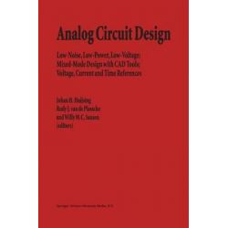 Analog Circuit Design, Low-Noise, Low-Power, Low-Voltage; Mixed-Mode Design with CAD Tools; Voltage, Current and Time References by Johan H. Huijsing, 9780792396598.