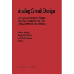 Analog Circuit Design, Low-noise, Low-power, Low-voltage; Mixed-mode Design with CAD Tools; Voltage, Current and Time References by Johan H. Huijsing, 9781441951571.
