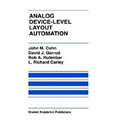 Analog Device-level Layout Automation, Kluwer International Series in Engineering & Computer Science by John M. Cohn, 9780792394310.