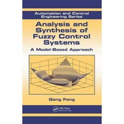 Analysis and Synthesis of Fuzzy Control Systems, A Model-Based Approach by Gang Feng, 9781420092646.