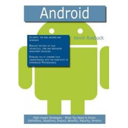 Android, High-Impact Strategies - What You Need to Know: Definitions, Adoptions, Impact, Benefits, Maturity, Vendors by Kevin Roebuck, 9781743047484.
