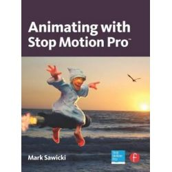 Animating with Stop Motion Pro by Mark Sawicki, 9780240812199.