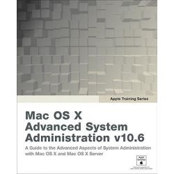Apple Training Series: Mac OS X Advanced System Administration V10.6, Mac OS X Security and Mobility V10.6: A Guide to P
