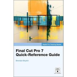 Apple Pro Training Series, Final Cut Pro 7 Quick-Reference Guide by Brendan Boykin, 9780321694683.