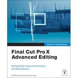 Apple Pro Training Series, Final Cut Pro X Advanced Editing by Michael Wohl, 9780321810229.