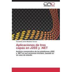 Aplicaciones de Tres Capas En J2ee y .Net by Fernando Javier Monta O Torrico, 9783845492315.