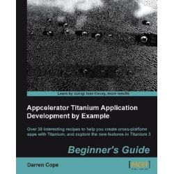 Appcelerator Titanium Application Development by Example Beginner's Guide by Ed Goad, 9781849695008.
