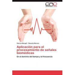 Aplicacion Para El Procesamiento de Senales Biomedicas by Patricia Margeit, 9783848469567.