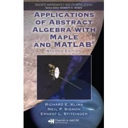 Applications of Abstract Algebra with Maple and MATLAB by Richard E. Klima, 9781584886105.