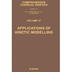 Applications of Kinetic Modelling, Applications of Kinetic Modelling by R.G. Compton, 9780444501646.