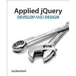 Applied JQuery, Develop and Design by Jay Blanchard, 9780321772565.
