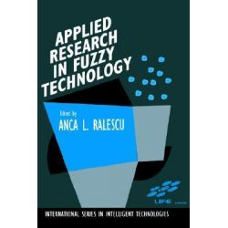 Applied Research in Fuzzy Technology, Results of the Laboratory for International Fuzzy Engineering (LIFE) by Ana L. Ralescu, 9780792394969.