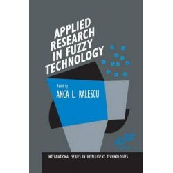 Applied Research in Fuzzy Technology, Three Years of Research at the Laboratory for International Fuzzy Engineering (LIFE), Yokohama, Japan by Anca L. Ralescu, 9781461361961.