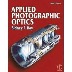 Applied Photographic Optics, Lenses and Optical Systems for Photography, Film, Video and Digital Imaging by Sidney F. Ray, 9780240515403.
