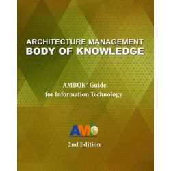 Architecture Management Body of Knowledge, Ambok(r) Guide for Information Technology (2nd Edition) by It Architecture Management Institute Inc, 9780986862618.
