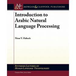 Arabic Natural Language Processing by Nizar Habash, 9781598297959.