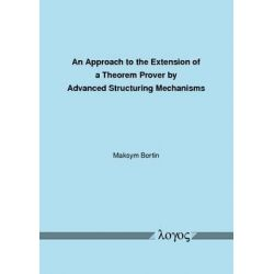 Approach to the Extension of a Theorem Prover by Advanced Structuring Mechanisms by Maksym Bortin, 9783832525026.