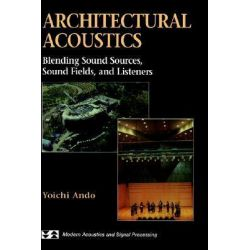 Architectural Acoustics, Blending Sound Sources, Sound Fields, and Listeners by Yoichi Ando, 9780387983332.