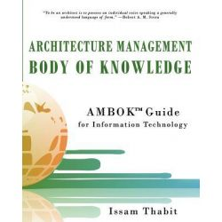 Architecture Management Body of Knowledge, Ambok Guide for Information Technology by Issam Thabit, 9780986862601.