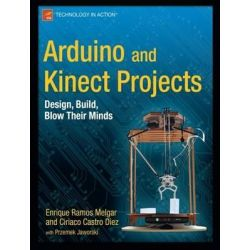 Arduino and Kinect Projects, Design, Build, Blow Their Minds by Enrique Ramos Melgar, 9781430241676.