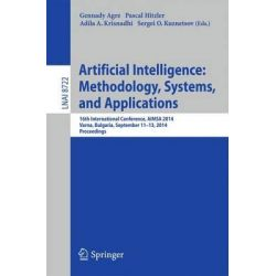 Artificial Intelligence: Methodology, Systems, and Applications, 16th International Conference, Aimsa 2014, Varna, Bulgaria, September 11-13, 2014, Proceedings by Gennady Agre, 97833191055