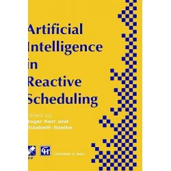 Artificial Intelligence in Reactive Scheduling by Roger M. Kerr, 9780412729003.