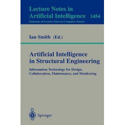 Artificial Intelligence in Structural Engineering, Information Technology for Design, Collaboration, Maintenance, and Monitoring by Ian Smith, 9783540648062.