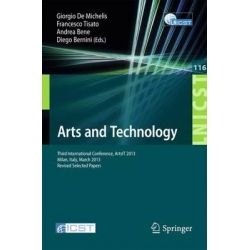 Arts and Technology, Third International Conference, Artsit 2013, Milan, Bicocca, Italy, March 21-23, 2013, Revised Selected Papers by Giorgio De Michelis, 9783642379819.