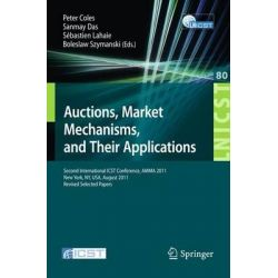 Auctions, Market Mechanisms and Their Applications, Second International ICST Conference, Amma 2011, New York, USA, August 22-23, 2011, Revised Selected Papers by Peter Coles, 978364230912
