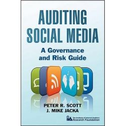 Auditing Social Media, A Governance and Risk Guide by Peter R. Scott, 9781118061756.