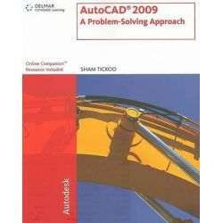 Autocad 2009, A Problem Solving Approach by Sham Tickoo, 9781435402577.