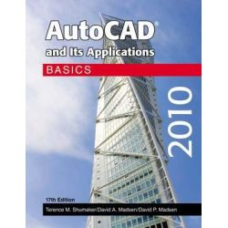 AutoCAD and Its Applications 2010, Basics by Terence M Shumaker, 9781605251615.